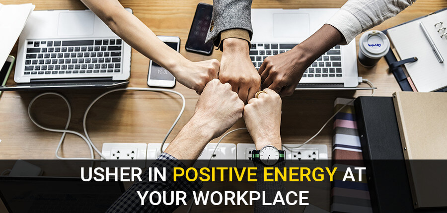 Usher in positive energy at your workplace