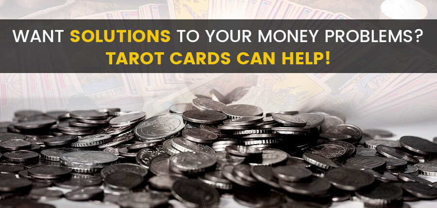 Want solutions to your money problems? Tarot Cards Can Help!