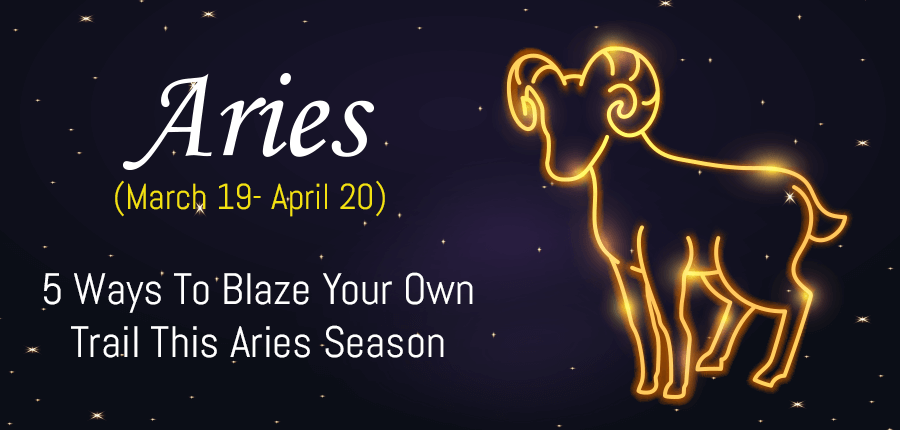 5 Ways To Blaze Your Own Trail This Aries Season