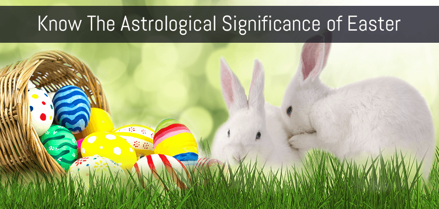 Know The Astrological Significance of Easter