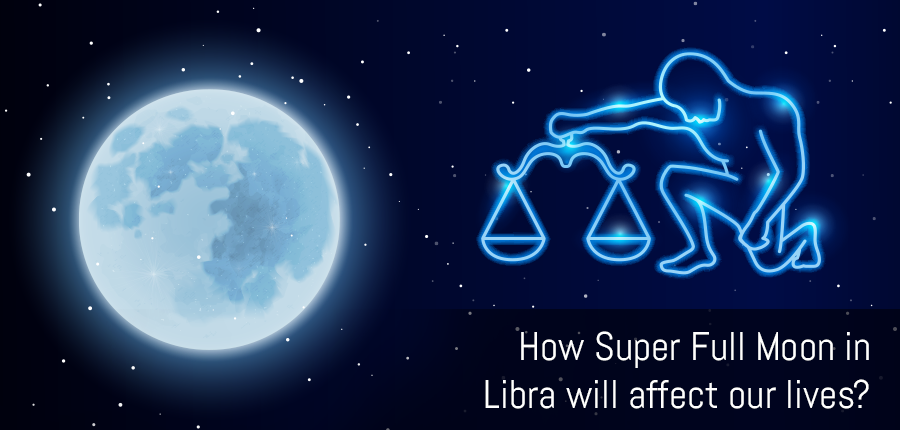 How Super Full Moon in Libra will Affect Our Lives