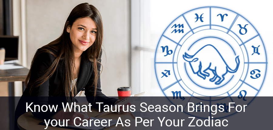 Know What Taurus Season Brings For your Career As Per Your Zodiac