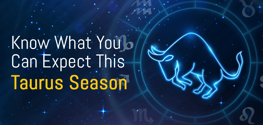 Know What You Can Expect this Taurus Season