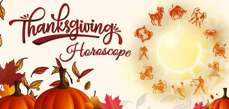 Know Your Thanksgiving Horoscope 2018