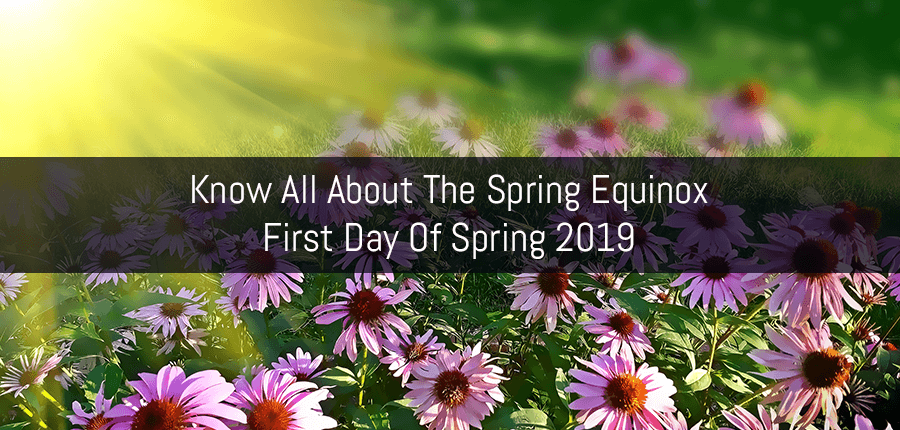 Know All About The Spring Equinox 2019